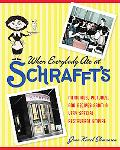When Everybody Ate at Schrafft's Memories, Pictures, And Recipes Form A Very Special Restaur...
