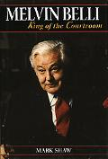 Melvin Belli King of the Courtroom