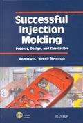 Successful Injection Molding Process, Design, and Simulation