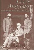 Lee's Adjutant The Wartime Letters of Colonel Walter Herron Taylor, 1862-1865