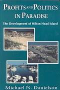Profits and Politics in Paradise The Development of Hilton Head Island