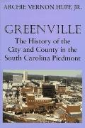 Greenville The History of the City and County in the South Carolina Piedmont