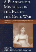 Plantation Mistress on the Eve of the Civil War The Diary of Keziah Goodwyn Hopkins Brevard,...