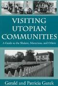 Visiting Utopian Communities A Guide to the Shakers, Moravians, and Others