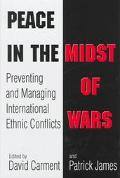 Peace in the Midst of Wars: Preventing and Managing International Ethnic Conflicts - David C...