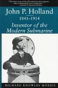 John P. Holland, 1841-1914 Inventor of the Modern Submarine