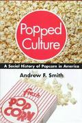 Popped Culture A Social History of Popcorn in America