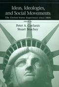 Ideas, Ideologies and Social Movements The United States Experience Since 1800