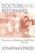 Doctors and Reformers Discussion and Debate over Health Policy, 1925-1950