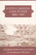 South Carolina Goes to War, 1860-1865