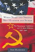When Stars And Stripes Met Hammer And Sickle The Chautauqua Conferences on U.S.-Soviet Relat...