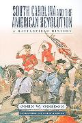 South Carolina And the American Revolution A Battlefield History