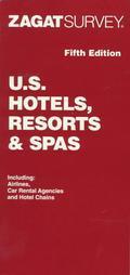 Zagat Survey: U. S. Hotels, Resorts, & Spas
