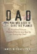 Dad the Man Who Lied to Save the Planet 12 Timeless Virtues Handed Down to a Son by an Every...