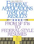 Federal Applications That Get Results From Sf 171s to Federal-Style Resumes