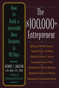 $100,000+ Entrepreneur How to Build a Successful New Business in 90 Days