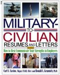 Military-to-civilian Resumes and Letters How to Best Communicate Your Strengths to Employers