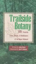 Trailside Botany 101 Favorite Trees, Shrubs, & Wildflowers of the Upper Midwest