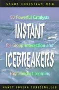 Instant Icebreakers 50 Powerful Catalysts for Group Interaction and High-Impact Learning