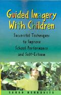 Guided Imagery With Children Successful Techniques To Improve School Performance And Self-es...
