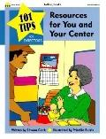 101 Tips for Resources for You and Your Center: 101 Quick Tips for Managing a Preschool or D...