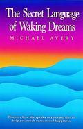 Secret Language of Waking Dreams