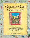 Golden Gate Gardening The Complete Guide to Year-Round Food Gardening in the San Francisco B...