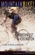 Mountain Bike! Northwest Washington A Guide to Trails & Adventure