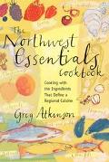 Northwest Essentials Cookbook Cooking With the Ingredients That Define a Regional Cuisine