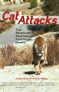 Cat Attacks True Stories and Hard Lessons from Cougar Country