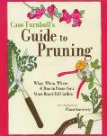 Cass Turnbull's Guide to Pruning What, When, Where, and How to Prune for a More Beautiful Ga...
