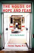 House of Hope and Fear Life in a Big City Hospital