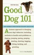 Good Dog 101 Easy Lessons to Train Your Dog the Happy, Healthy Way