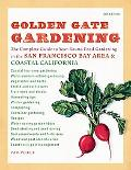Golden Gate Gardening: The Complete Guide to Year-Round Food Gardening in the San Francisco ...
