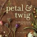 Petal and Twig : Fresh Handmade Bouquets from Your Garden