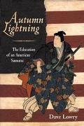 Autumn Lightning The Education of an American Samurai