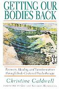 Getting Our Bodies Back Recovery, Healing, and Transformation Through Body-Centered Psychoth...