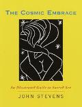 Cosmic Embrace: An Illustrated Guide to Sacred Sex - John Stevens - Hardcover - Illustrated
