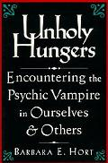 Unholy Hungers Encountering the Psychic Vampire in Ourselves and Others