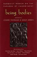 Being Bodies Buddhist Women on the Paradox of Embodiment