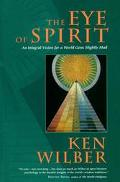Eye of Spirit: An Integral Vision for a World Gone Slightly Mad