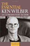 The Essential Ken Wilber: An Introductory Reader