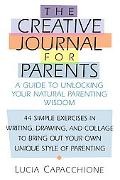 Creative Journal for Parents A Guide to Unlocking Your Natural Parenting Wisdom