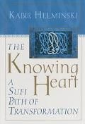 Knowing Heart: A Sufi Path of Transformation - Kabir E. Helminski - Hardcover - 1 ED
