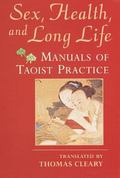 Sex, Health and Long Life Manuals of Taoist Practice