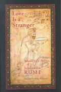 Love Is a Stranger Selected Lyric Poetry of Jalaluddin Rumi