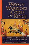 Ways of Warriors, Codes of Kings Lessons in Leadership from the Chinese Classics