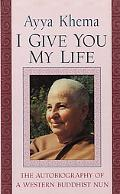 I Give You My Life The Autobiography of a Western Buddhist Nun