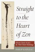 Straight to the Heart of Zen Eleven Classic Koans and Their Inner Meanings