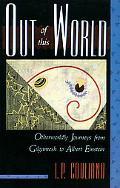 Out of This World Otherworldly Journeys from Gilgamesh to Albert Einstein